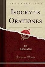 Isocratis Orationes, Vol. 1 (Classic Reprint)