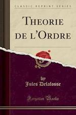The Orie de L'Ordre (Classic Reprint) af Jules Delafosse