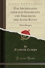 Zur Archaologie Oder Zur Geschichte Und Erklarung Der Alten Kunst