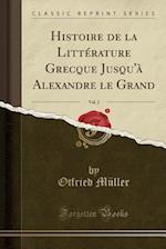 Histoire de La Litterature Grecque Jusqu'a Alexandre Le Grand, Vol. 2 (Classic Reprint)