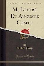 M. Littre Et Auguste Comte (Classic Reprint)