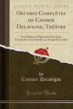 Oeuvres Completes de Casimir Delavigne; Theatre