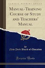 Manual-Training Course of Study and Teachers' Manual (Classic Reprint)