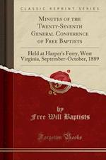 Minutes of the Twenty-Seventh General Conference of Free Baptists: Held at Harper's Ferry, West Virginia, September-October, 1889 (Classic Reprint) af Free Will Baptists