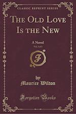 The Old Love Is the New, Vol. 3 of 3: A Novel (Classic Reprint) af Maurice Wilton