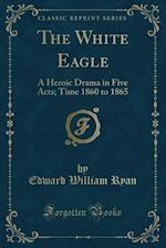 The White Eagle af Edward William Ryan