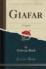 Giafar: A Tragedy (Classic Reprint)