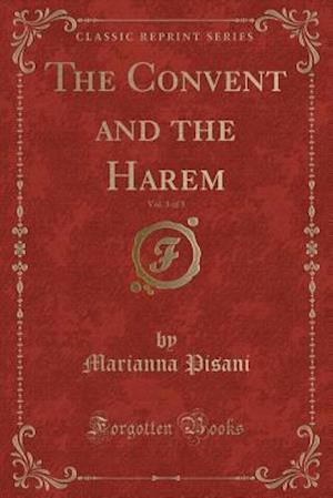 The Convent and the Harem, Vol. 3 of 3 (Classic Reprint)