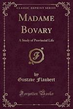 Madame Bovary: A Study of Provincial Life (Classic Reprint)