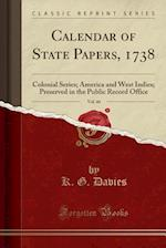 Calendar of State Papers, 1738, Vol. 44: Colonial Series; America and West Indies; Preserved in the Public Record Office (Classic Reprint) af K. G. Davies