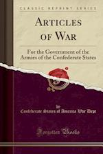 Articles of War: For the Government of the Armies of the Confederate States (Classic Reprint)