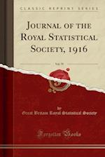 Journal of the Royal Statistical Society, 1916, Vol. 79 (Classic Reprint) af Great Britain Royal Statistical Society