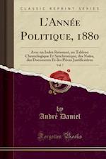 L'Annee Politique, 1880, Vol. 7 af Andre Daniel