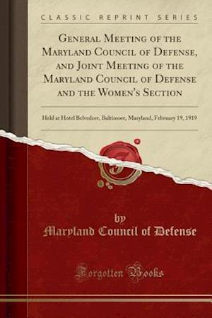 General Meeting of the Maryland Council of Defense, and Joint Meeting of the Maryland Council of Defense and the Women's Section: Held at Hotel Belved