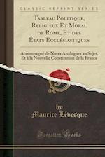 Tableau Politique, Religieux Et Moral de Rome, Et Des Etats Ecclesiastiques
