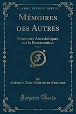 Memoires Des Autres, Vol. 2 af Gabrielle Anne Cisterne De Courtiras
