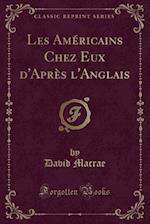Les Americains Chez Eux D'Apres L'Anglais (Classic Reprint)