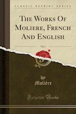 The Works of Moliere, French and English, Vol. 3 (Classic Reprint)