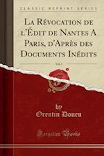 La Revocation de L'Edit de Nantes a Paris, D'Apres Des Documents Inedits, Vol. 3 (Classic Reprint)