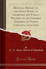 Biennial Report of the State Board of Charities and Public Welfare to the General Assembly of North Carolina, 1919-1920 (Classic Reprint)
