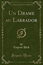 Un Drame Au Labrador (Classic Reprint)