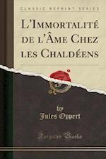 L'Immortalite de L'Ame Chez Les Chaldeens (Classic Reprint)