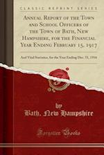 Annual Report of the Town and School Officers of the Town of Bath, New Hampshire, for the Financial Year Ending February 15, 1917