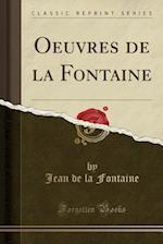 Oeuvres de la Fontaine (Classic Reprint)