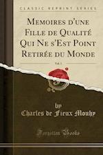 Memoires d'Une Fille de Qualite Qui Ne s'Est Point Retiree Du Monde, Vol. 1 (Classic Reprint)
