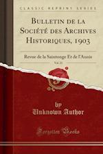 Bulletin de La Societe Des Archives Historiques, 1903, Vol. 23