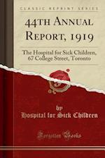 44th Annual Report, 1919: The Hospital for Sick Children, 67 College Street, Toronto (Classic Reprint) af Hospital For Sick Children