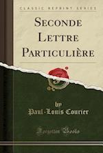 Seconde Lettre Particuliere (Classic Reprint)