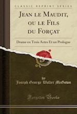 Jean Le Maudit, Ou Le Fils Du Forcat af Joseph George Walter McGown