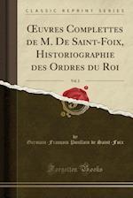 Uvres Complettes de M. de Saint-Foix, Historiographie Des Ordres Du Roi, Vol. 2 (Classic Reprint)