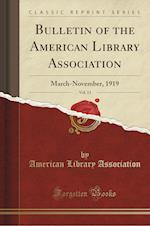 Bulletin of the American Library Association, Vol. 13: March-November, 1919 (Classic Reprint)