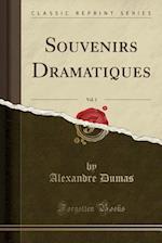 Souvenirs Dramatiques, Vol. 1 (Classic Reprint)