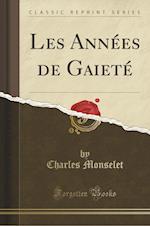 Les Annees de Gaiete (Classic Reprint)