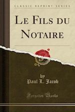 Le Fils Du Notaire (Classic Reprint)