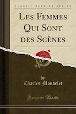 Les Femmes Qui Sont Des Scenes (Classic Reprint)