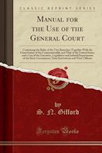Manual for the Use of the General Court: Containing the Rules of the Two Branches, Together With the Constitution of the Commonwealth, and That of the