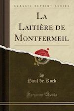 La Laitiere de Montfermeil (Classic Reprint)