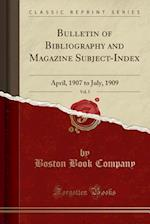 Bulletin of Bibliography and Magazine Subject-Index, Vol. 5: April, 1907 to July, 1909 (Classic Reprint)