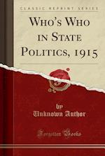 Who's Who in State Politics, 1915 (Classic Reprint)