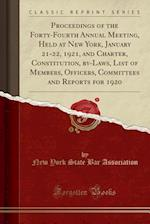 Proceedings of the Forty-Fourth Annual Meeting, Held at New York, January 21-22, 1921, and Charter, Constitution, by-Laws, List of Members, Officers,