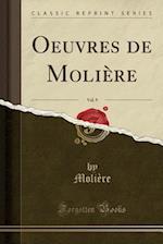 Oeuvres de Moliere, Vol. 9 (Classic Reprint)