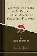 Oeuvres Completes de M. Eugene Scribe, Membre de L'Academie Francaise, Vol. 1 (Classic Reprint)