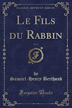 Le Fils Du Rabbin, Vol. 2 (Classic Reprint) af Samuel-Henry Berthoud