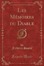 Les Memoires Du Diable (Classic Reprint)