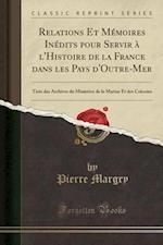 Relations Et Memoires Inedits Pour Servir A L'Histoire de La France Dans Les Pays D'Outre-Mer
