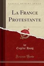 La France Protestante, Vol. 2 (Classic Reprint)